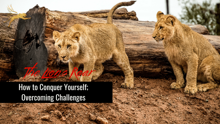How to Conquer Yourself; Overcoming Challenges
