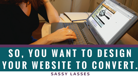 So, You Want to Design Your Website to Convert