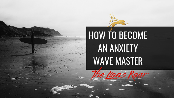 How To Become an Anxiety Wave Master