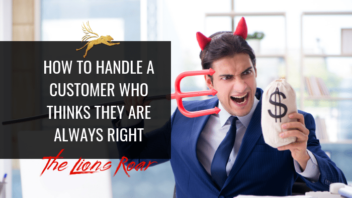 How To Handle a Customer Who Thinks They Are Always Right