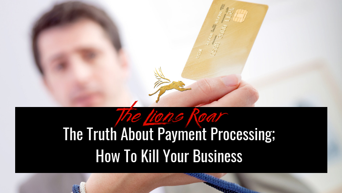 The Truth About Payment Processing; How To Kill Your Business