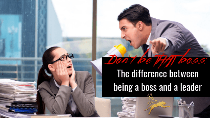 Don't be THAT boss: The difference between being a boss and a leader
