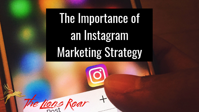 The Importance of an Instagram Marketing Strategy