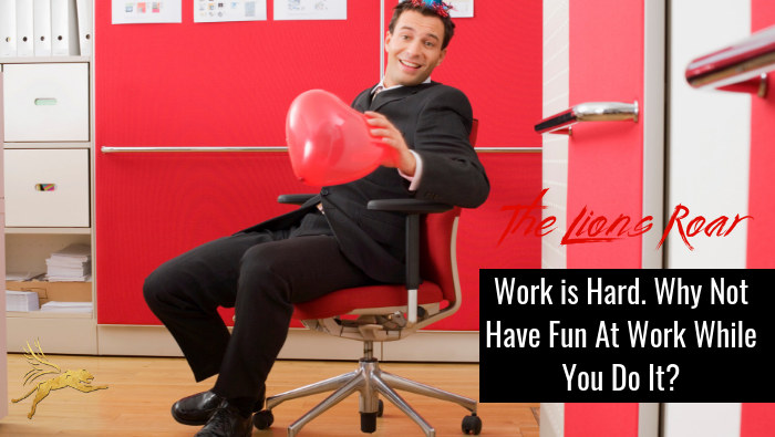 Work is Hard. Why Not Have Fun At Work While You Do It?