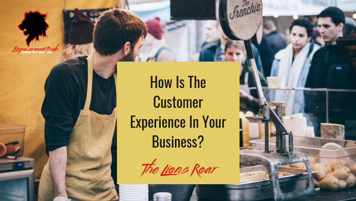 How Is The Customer Experience In Your Business?