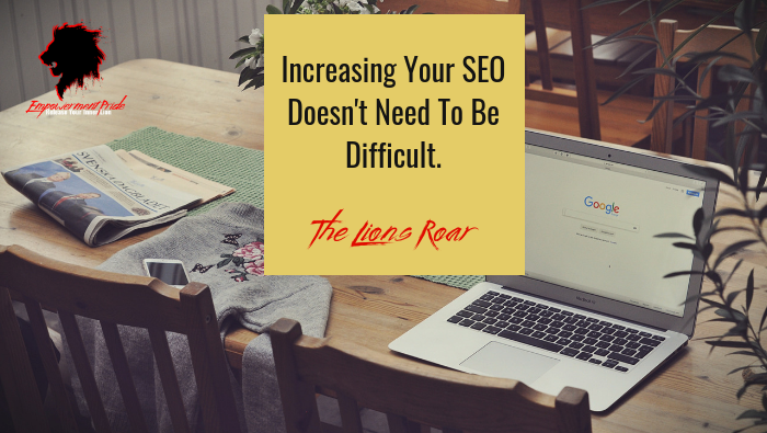Increasing Your SEO Doesn't Need To Be Difficult.