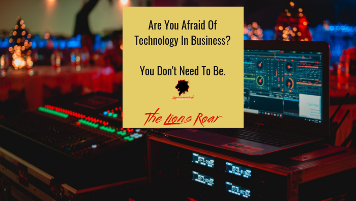Are You Afraid Of Technology In Business? You Don't Need To Be.