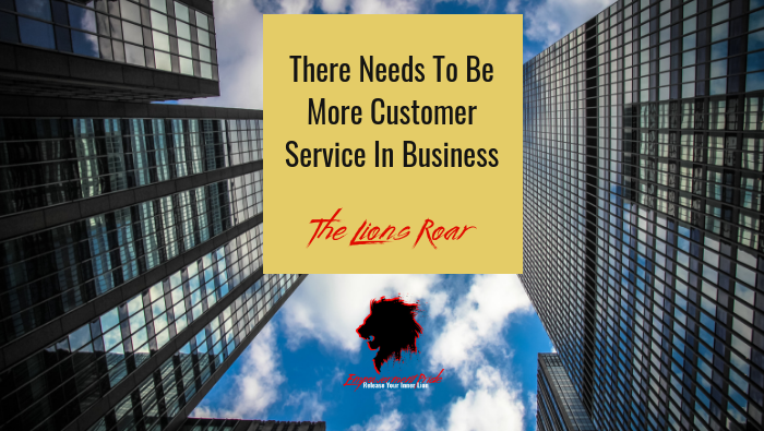 There Needs To Be More Customer Service In Business