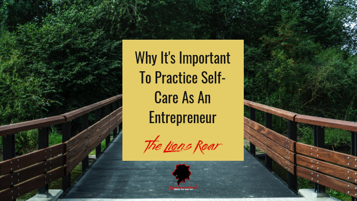 Why It's Important To Practice Self-Care As An Entrepreneur