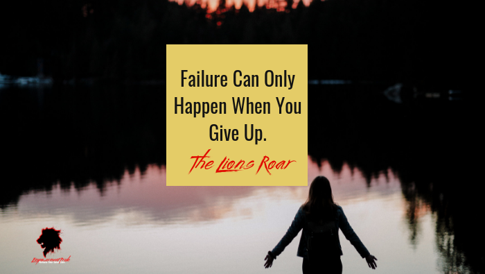 Reframing Failure: Failure Can Only Happen When You Give Up.