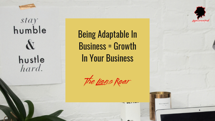 Being Adaptable In Business = Growth In Your Business