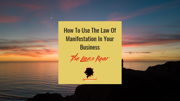 How To Use The Law Of Manifestation In Your Business